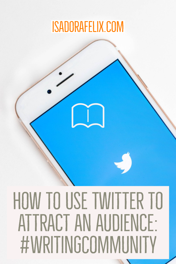 How to Use Twitter to Attract an Audience: #WritingCommunity